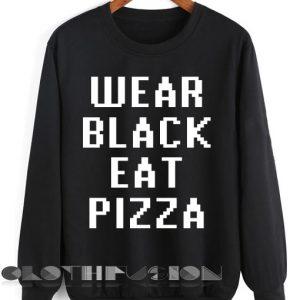 Quote Shirts Wear Black Eat Pizza Unisex Premium Sweater Clothfusion