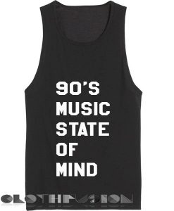 Spring Outfits Tank Top 90's Music State Of Mind Men's Women's sale & outlet t-shirts