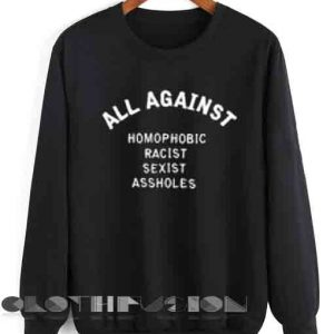 Quote Shirts All Against Homophobic Racist Sexist Assholes Unisex Premium Sweater Clothfusion