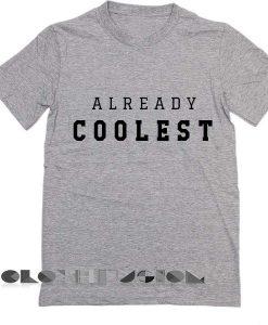 Already Coolest T Shirt – Adult Unisex Size S-3XL