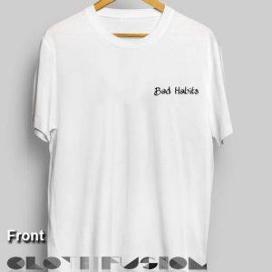Bad Habits T Shirt – Adult Unisex Size S-3XL