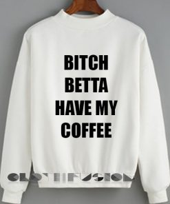 Womens Sweater Sale Bitch Betta Have My Coffee Outfit Of The Day - OOTD
