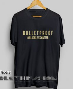 Bulletproof Black Lives Matter T Shirt – Adult Unisex Size S-3XL