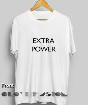 T Shirt Quote Extra Power Men's Women's sale & outlet t-shirts