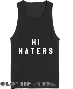Hi Haters Quotes Tank Top – Adult Unisex Size S-3XL