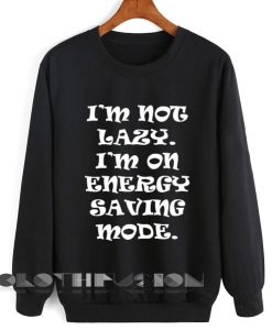 Womens Sweater Sale I'm Not Lazy I'm On Energy Saving Mode Outfit Of The Day - OOTD