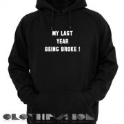 Quote Hoodie My Last Year Being Broke Unisex Premium Clothing Design