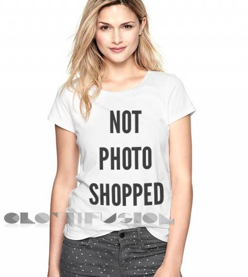 Not Photoshopped T Shirt – Adult Unisex Size S-3XL