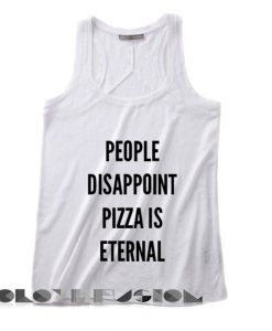 Spring Outfits Tank Top People Disappoint Pizza is Eternal Men's Women's sale & outlet t-shirts