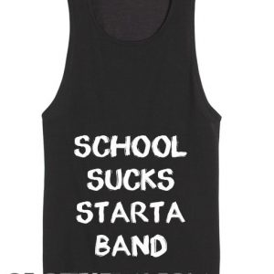 Quote on T Shirts And Tank Top School Sucks Starta Band