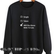 Womens Sweater Sale Single Taken Will Die Alone With 72 Cats Outfit Of The Day - OOTD