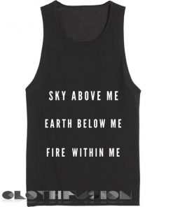 Sky Above Me Earth Below Me Fire Within Me Tank Top – Adult Unisex Size S-3XL
