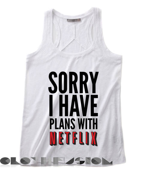 Spring Outfits Tank Top Sorry I Have Plans With Netflix Women's sale & outlet t-shirts