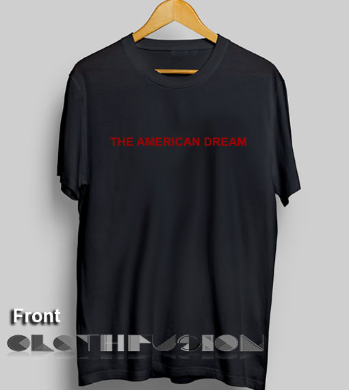 T Shirt Quote The American Dream Men's Women's sale & outlet t-shirts