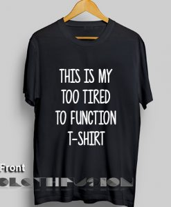 Spring Outfits This is My Too Tired To Function T-Shirt Women's sale & outlet