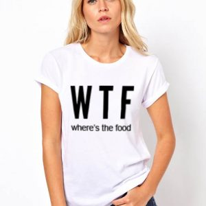 WTF Where's The Food T Shirt – Adult Unisex Size S-3XL