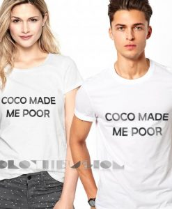 Coco Made Me Poor Custom T Shirt Store Clothfusion – Adult Unisex Size S-3XL