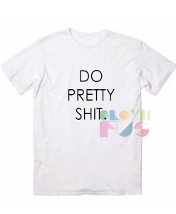 Do Pretty Shit Apparel Screen Printing – Adult Unisex Size S-3XL