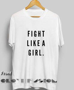 Fight Like A Girl Custom T Shirt Design Ideas – Adult Unisex Size S-3XL