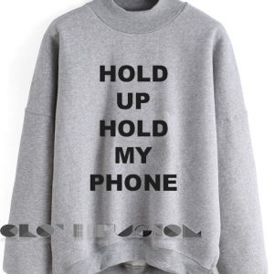 Hold Up Hold My Phone Sweatshirt Lyrics – Adult Unisex Size S-3XL