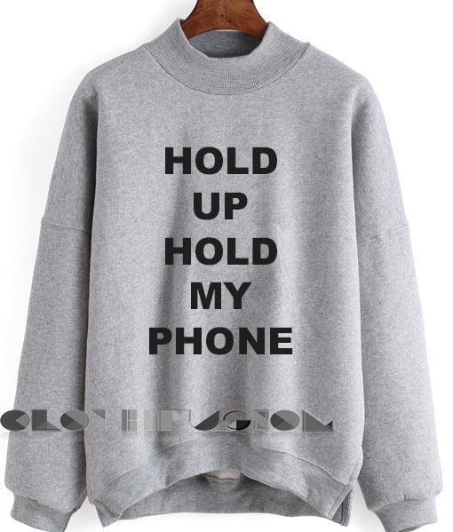 Hold Up Hold My Phone Sweatshirt Lyrics – Adult Unisex Size S-3XL