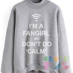I'm A Fangirl We Don't Do Calm Sweatshirt Lyrics – Adult Unisex Size S-3XL