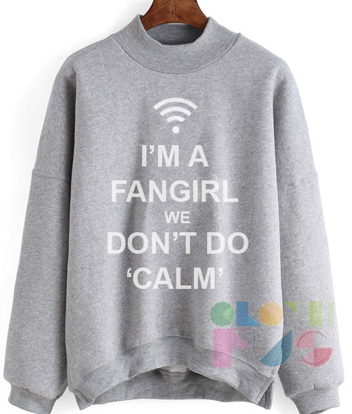 I'm A Fangirl We Don't Do Calm Sweatshirt Lyrics – Adult Unisex Size S-3XL