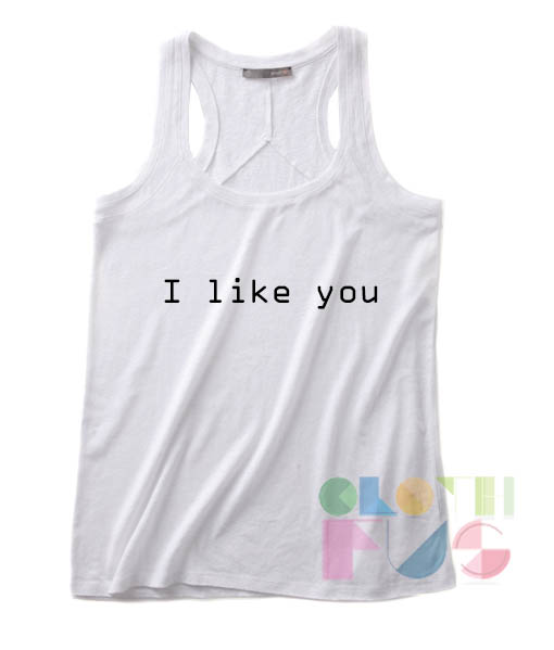 I Like You Quotes Tank Top – Adult Unisex Size S-3XL