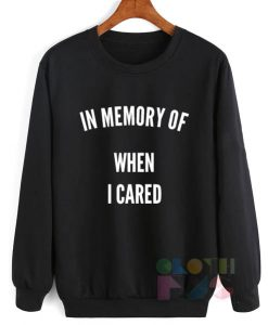 In Memory Of When I Cared Sweatshirt Lyrics – Adult Unisex Size S-3XL