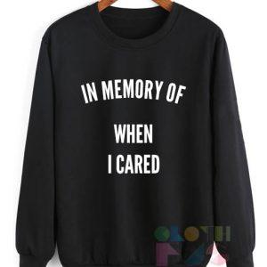In Memory Of When I Cared Sweatshirt Lyrics – Adult Unisex Size S-3XL