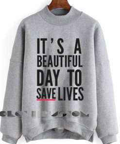 It's A Beautiful Day To Save Lives Sweatshirt Lyrics – Adult Unisex Size S-3XL