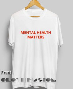 Mental Health Matters Custom T Shirt Design Ideas – Adult Unisex Size S-3XL