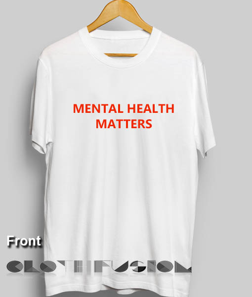 Mental Health Matters Custom T Shirt Design Ideas Uni Size S 3xl
