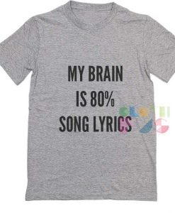 Quote T Shirts My Brain Is 80% Song Lyrics Unisex Premium Shirt