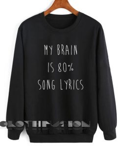 My Brain is 80% Song Lyrics Sweatshirt Lyrics – Adult Unisex Size S-3XL