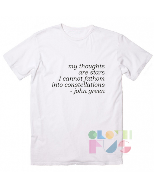 T Shirt Quote My thoughts Are Stars John Green Men's Women's sale & outlet t-shirts