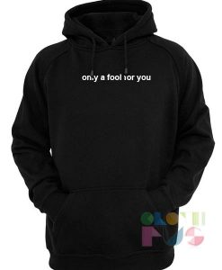 Quote Hoodie Only A Fool For You Unisex Premium Clothing Design