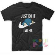 Pokemon Snorlax Just Do It Later T Shirt Design Ideas – Adult Unisex Size S-3XL
