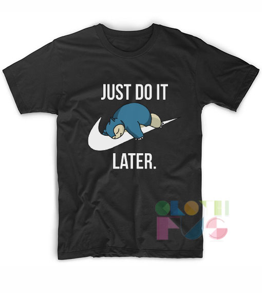 Pokemon Snorlax Just Do It Later T Shirt Design Ideas – Adult Unisex Size S-3XL