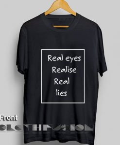 Real Eyes Realise Real Lies Custom T Shirt Design Ideas – Adult Unisex Size S-3XL