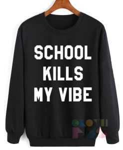School Kills My Vibe Sweatshirt Lyrics – Adult Unisex Size S-3XL
