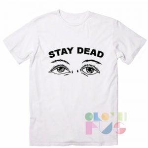 Quote T Shirts Stay Dead Unisex Premium Shirt