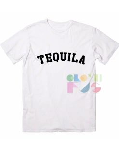 Tequila Custom T Shirt Design Ideas – Adult Unisex Size S-3XL