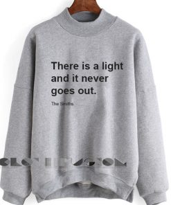 There Is A Light That Never Goes Out Sweatshirt Lyrics – Adult Unisex Size S-3XL