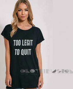 Too Legit To Quit T Shirt – Adult Unisex Size S-3XL