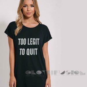 Too Legit To Quit T Shirt – Adult Unisex Size S-3XL