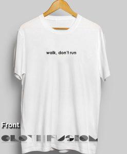 Walk Don't Run Custom T Shirt Design Ideas – Adult Unisex Size S-3XL