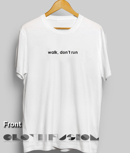 Perfect Walk Donu0027t Run Custom T Shirt Design Ideas U2013 Adult Unisex Size S 3XL