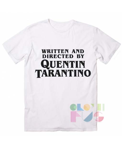 T Shirt Quote Written and Directed by Quentin Tarantino Men's Women's sale & outlet t-shirts