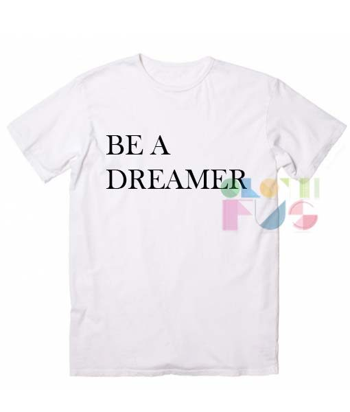 Be A Dreamer Quote T-Shirts